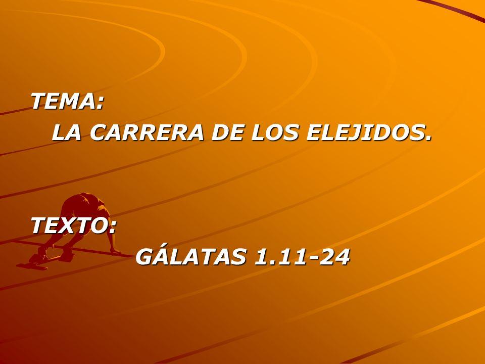 TEMA: LA CARRERA DE LOS ELEJIDOS. TEXTO: GÁLATAS 1.11-24