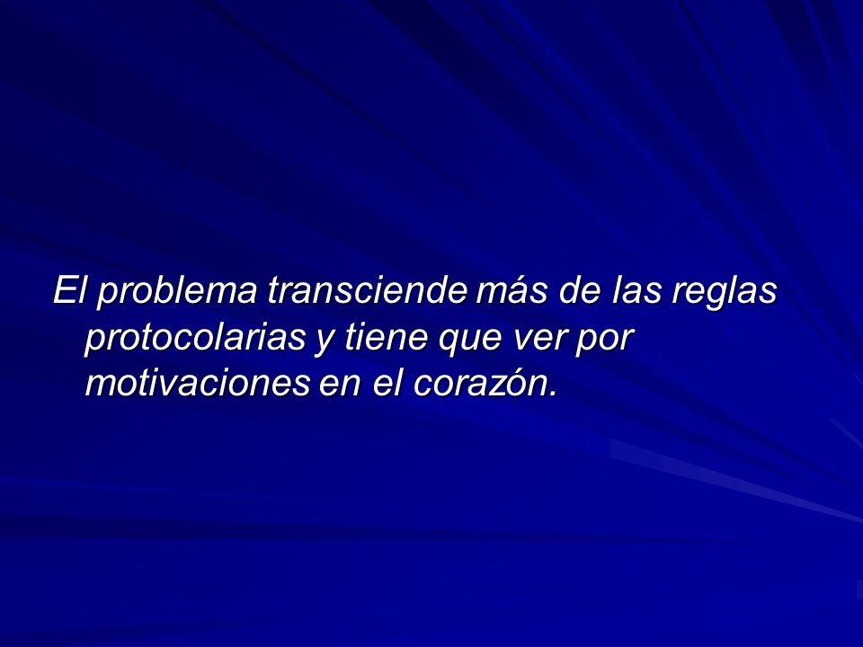 El problema transciende más de las reglas protocolarias y tiene que ver por motivaciones en el corazón.