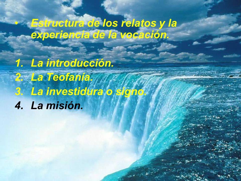 Estructura de los relatos y la experiencia de la vocación. 1.La introducción. 2.La Teofanía. 3.La investidura o signo. 4.La misión.