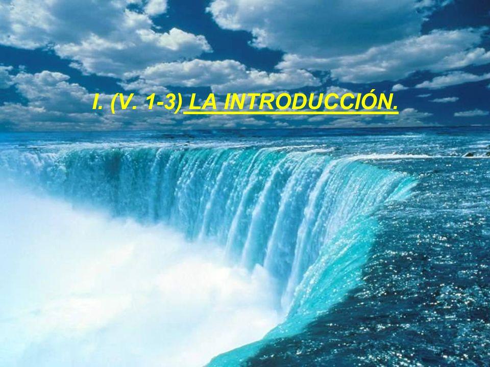 I. (V. 1-3) LA INTRODUCCIÓN.