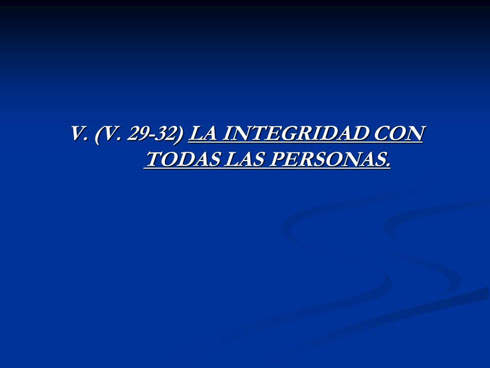 V. (V. 29-32) LA INTEGRIDAD CON TODAS LAS PERSONAS.