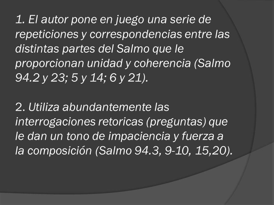 1. El autor pone en juego una serie de repeticiones y correspondencias entre las distintas partes del Salmo que le proporcionan unidad y coherencia (S