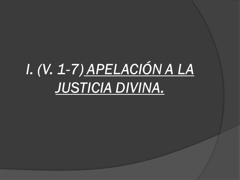 I. (V. 1-7) APELACIÓN A LA JUSTICIA DIVINA.