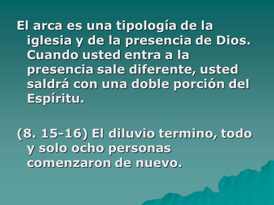 El arca es una tipología de la iglesia y de la presencia de Dios. Cuando usted entra a la presencia sale diferente, usted saldrá con una doble porción