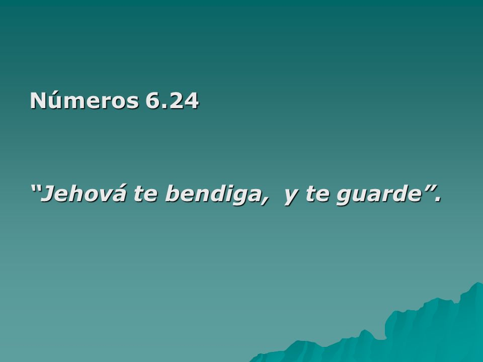 Números 6.24 Jehová te bendiga, y te guarde.
