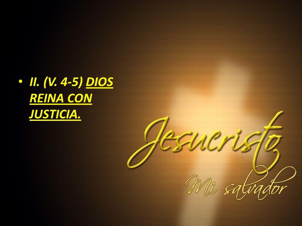 II. (V. 4-5) DIOS REINA CON JUSTICIA.