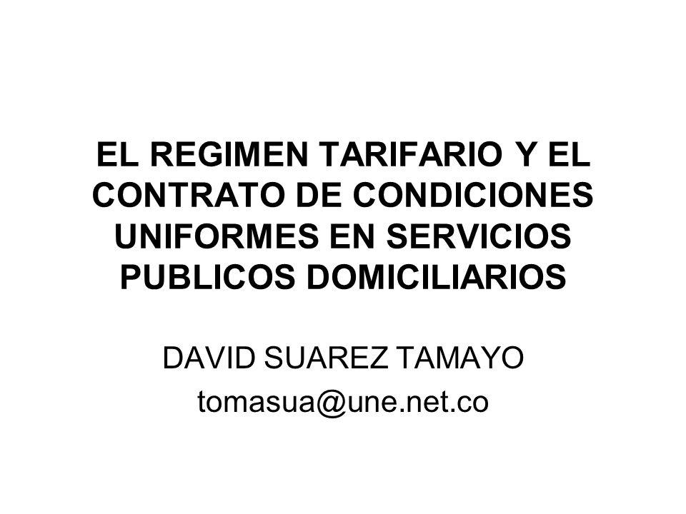 EL REGIMEN TARIFARIO Y EL CONTRATO DE CONDICIONES UNIFORMES EN SERVICIOS PUBLICOS DOMICILIARIOS DAVID SUAREZ TAMAYO tomasua@une.net.co