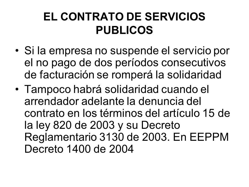 EL CONTRATO DE SERVICIOS PUBLICOS Si la empresa no suspende el servicio por el no pago de dos períodos consecutivos de facturación se romperá la solid