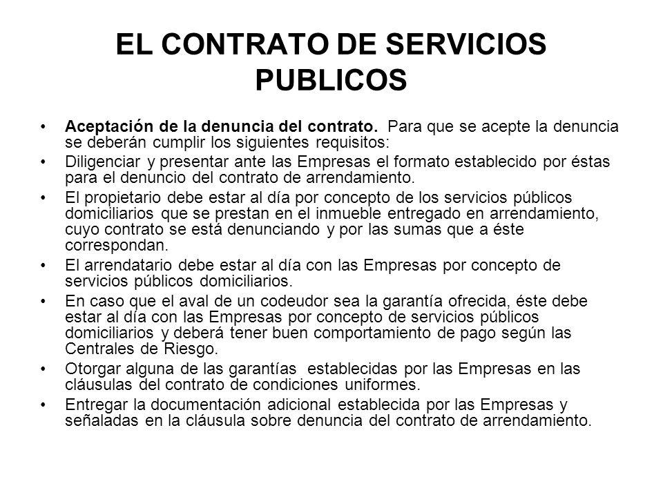 EL CONTRATO DE SERVICIOS PUBLICOS Aceptación de la denuncia del contrato. Para que se acepte la denuncia se deberán cumplir los siguientes requisitos: