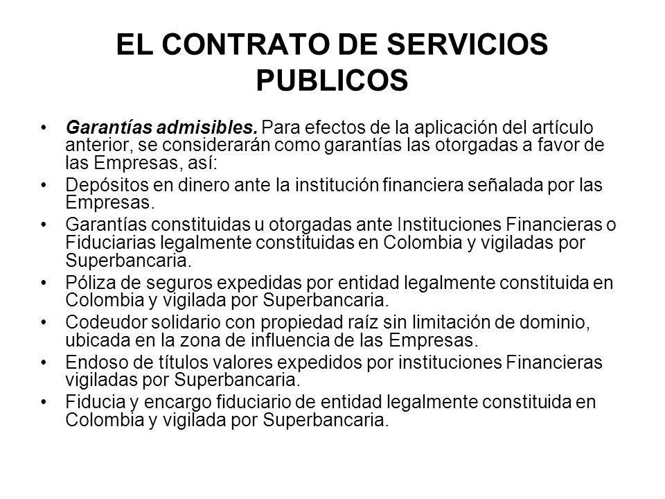 EL CONTRATO DE SERVICIOS PUBLICOS Garantías admisibles. Para efectos de la aplicación del artículo anterior, se considerarán como garantías las otorga