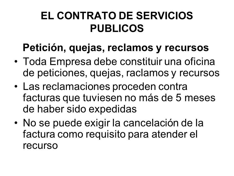 EL CONTRATO DE SERVICIOS PUBLICOS Petición, quejas, reclamos y recursos Toda Empresa debe constituir una oficina de peticiones, quejas, raclamos y rec