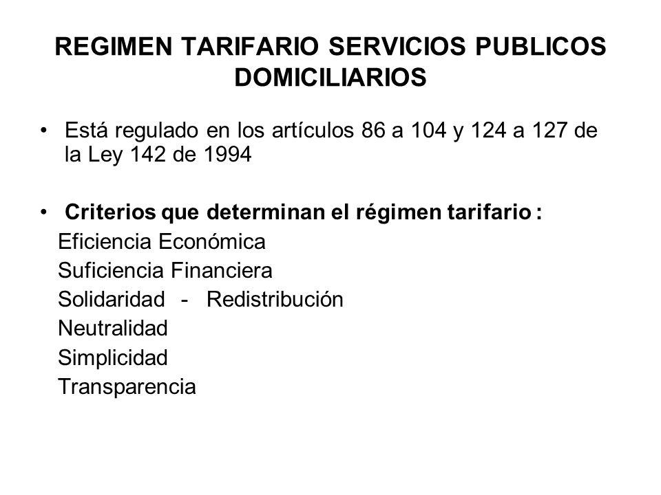 REGIMEN TARIFARIO SERVICIOS PUBLICOS DOMICILIARIOS Está regulado en los artículos 86 a 104 y 124 a 127 de la Ley 142 de 1994 Criterios que determinan