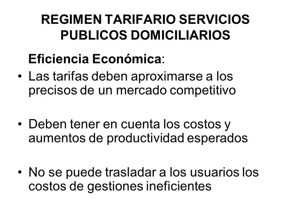 REGIMEN TARIFARIO SERVICIOS PUBLICOS DOMICILIARIOS Eficiencia Económica: Las tarifas deben aproximarse a los precisos de un mercado competitivo Deben