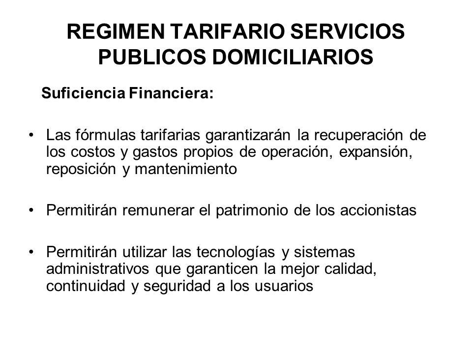 REGIMEN TARIFARIO SERVICIOS PUBLICOS DOMICILIARIOS Suficiencia Financiera: Las fórmulas tarifarias garantizarán la recuperación de los costos y gastos