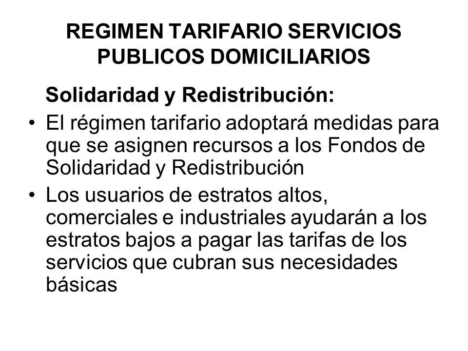 REGIMEN TARIFARIO SERVICIOS PUBLICOS DOMICILIARIOS Solidaridad y Redistribución: El régimen tarifario adoptará medidas para que se asignen recursos a