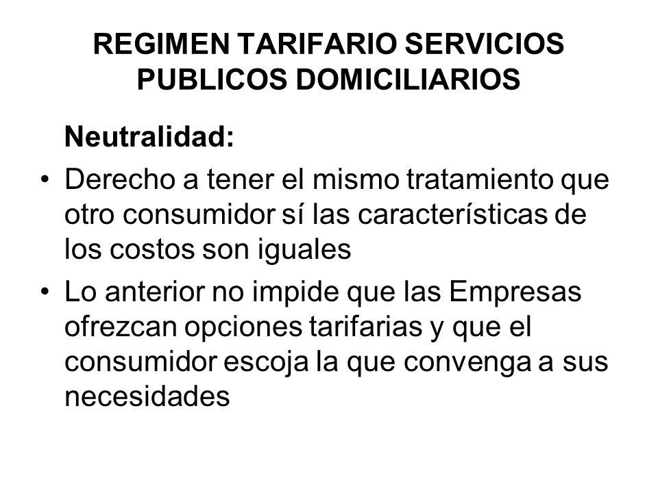 REGIMEN TARIFARIO SERVICIOS PUBLICOS DOMICILIARIOS Neutralidad: Derecho a tener el mismo tratamiento que otro consumidor sí las características de los