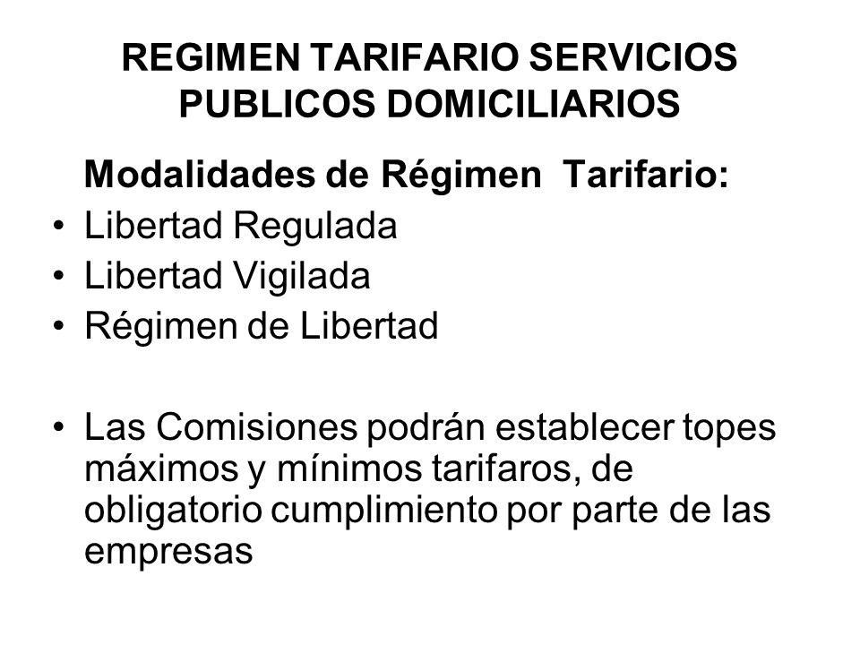REGIMEN TARIFARIO SERVICIOS PUBLICOS DOMICILIARIOS Modalidades de Régimen Tarifario: Libertad Regulada Libertad Vigilada Régimen de Libertad Las Comis