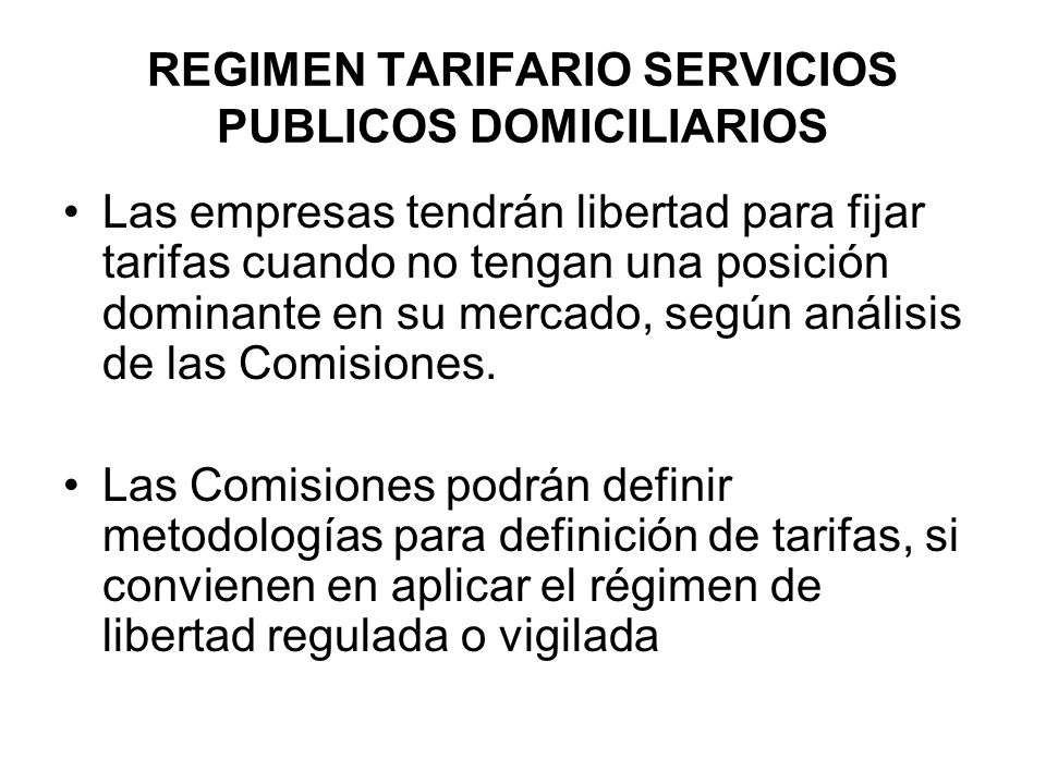 REGIMEN TARIFARIO SERVICIOS PUBLICOS DOMICILIARIOS Las empresas tendrán libertad para fijar tarifas cuando no tengan una posición dominante en su merc