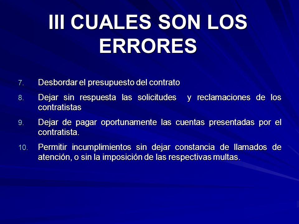 III CUALES SON LOS ERRORES 7. Desbordar el presupuesto del contrato 8. Dejar sin respuesta las solicitudes y reclamaciones de los contratistas 9. Deja