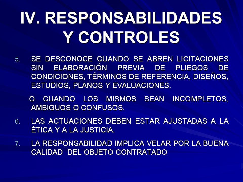 IV. RESPONSABILIDADES Y CONTROLES 5. SE DESCONOCE CUANDO SE ABREN LICITACIONES SIN ELABORACIÓN PREVIA DE PLIEGOS DE CONDICIONES, TÉRMINOS DE REFERENCI