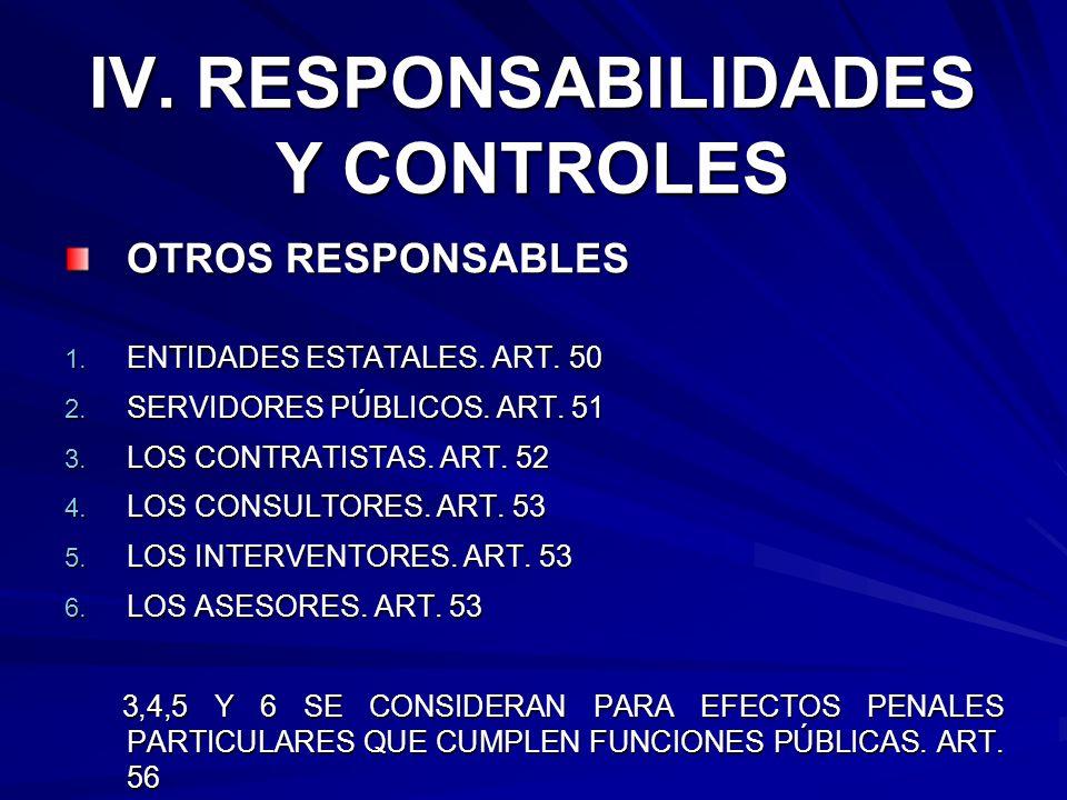 IV. RESPONSABILIDADES Y CONTROLES OTROS RESPONSABLES 1. ENTIDADES ESTATALES. ART. 50 2. SERVIDORES PÚBLICOS. ART. 51 3. LOS CONTRATISTAS. ART. 52 4. L