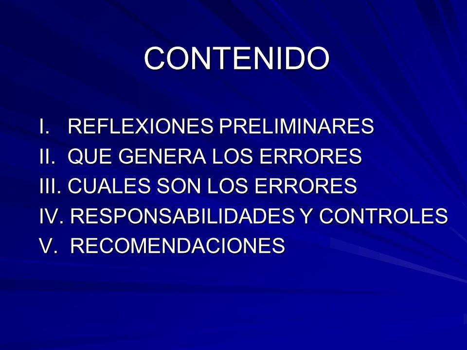 CONTENIDO I. REFLEXIONES PRELIMINARES II. QUE GENERA LOS ERRORES III. CUALES SON LOS ERRORES IV. RESPONSABILIDADES Y CONTROLES V. RECOMENDACIONES