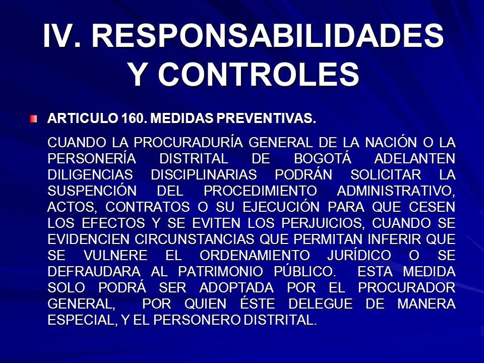 IV. RESPONSABILIDADES Y CONTROLES ARTICULO 160. MEDIDAS PREVENTIVAS. CUANDO LA PROCURADURÍA GENERAL DE LA NACIÓN O LA PERSONERÍA DISTRITAL DE BOGOTÁ A