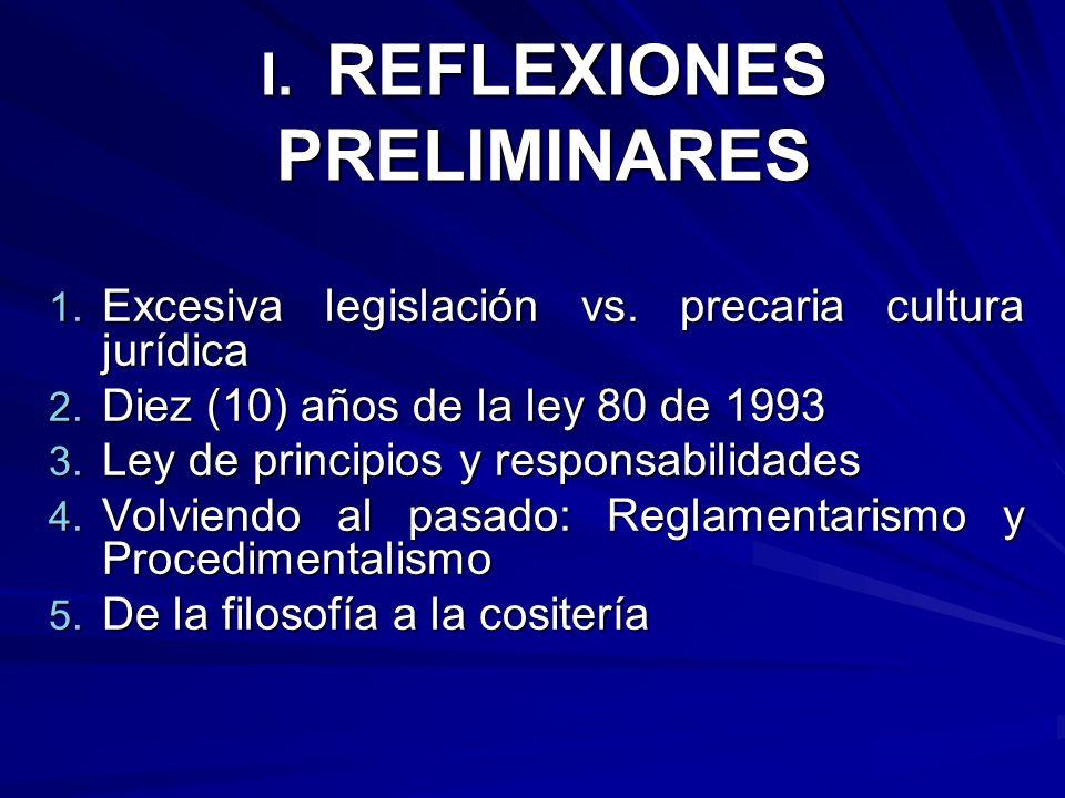 I. REFLEXIONES PRELIMINARES 1. Excesiva legislación vs. precaria cultura jurídica 2. Diez (10) años de la ley 80 de 1993 3. Ley de principios y respon