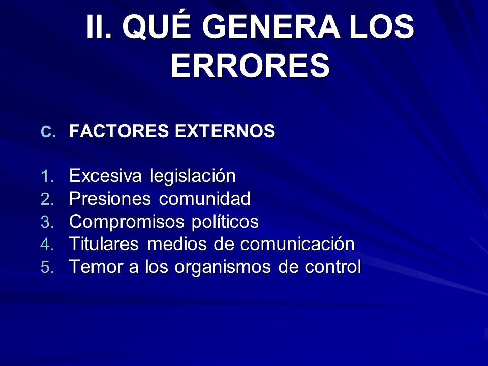 C. FACTORES EXTERNOS 1. Excesiva legislación 2. Presiones comunidad 3. Compromisos políticos 4. Titulares medios de comunicación 5. Temor a los organi