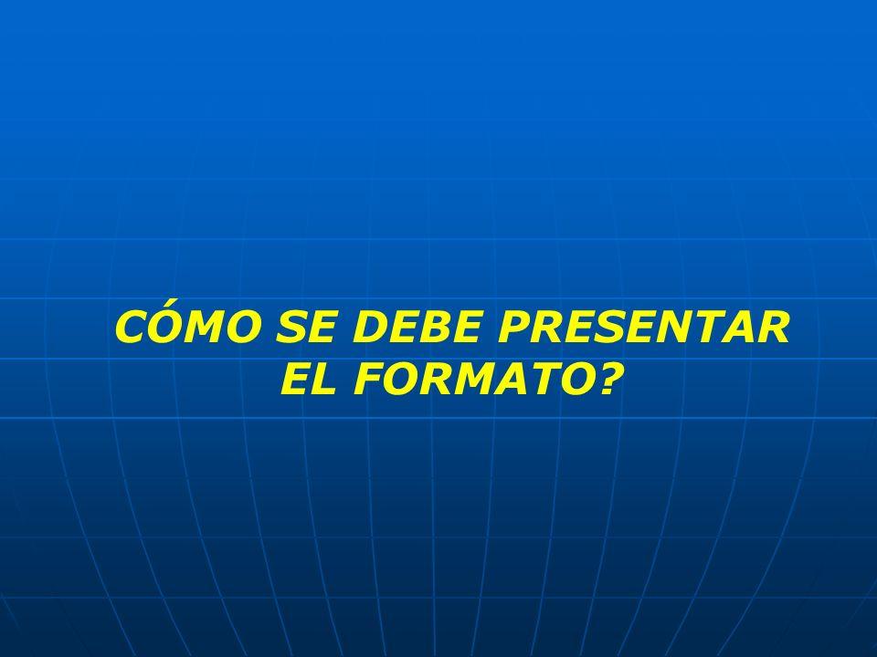 CÓMO SE DEBE PRESENTAR EL FORMATO?