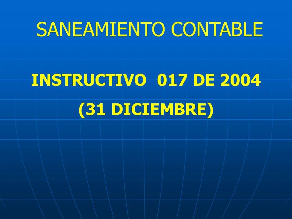INSTRUCTIVO 017 DE 2004 (31 DICIEMBRE) SANEAMIENTO CONTABLE