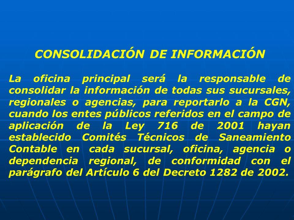 CONSOLIDACIÓN DE INFORMACIÓN La oficina principal será la responsable de consolidar la información de todas sus sucursales, regionales o agencias, par