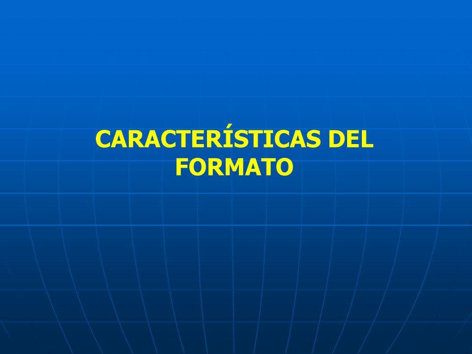 CARACTERÍSTICAS DEL FORMATO