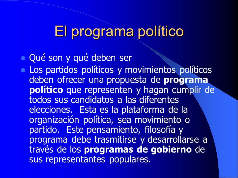 El programa político Qué son y qué deben ser Los partidos políticos y movimientos políticos deben ofrecer una propuesta de programa político que repre