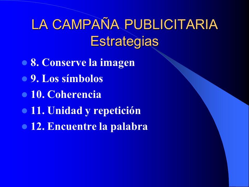 LA CAMPAÑA PUBLICITARIA Estrategias 8. Conserve la imagen 9. Los símbolos 10. Coherencia 11. Unidad y repetición 12. Encuentre la palabra