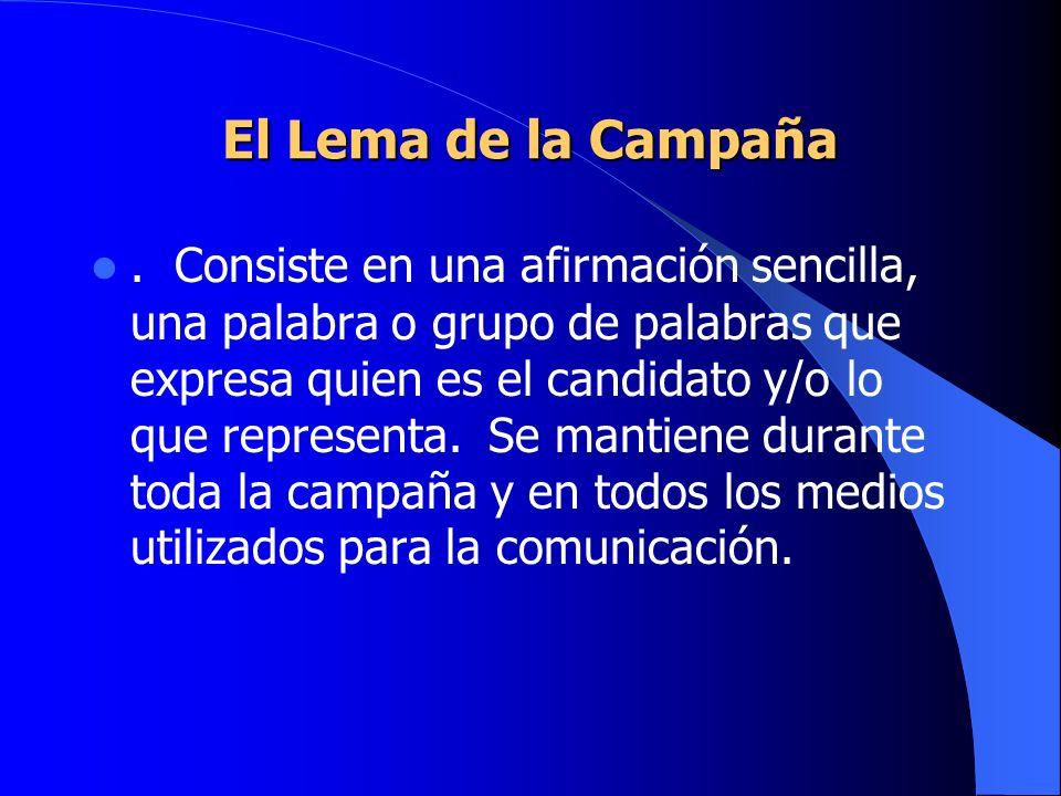 El Lema de la Campaña. Consiste en una afirmación sencilla, una palabra o grupo de palabras que expresa quien es el candidato y/o lo que representa. S