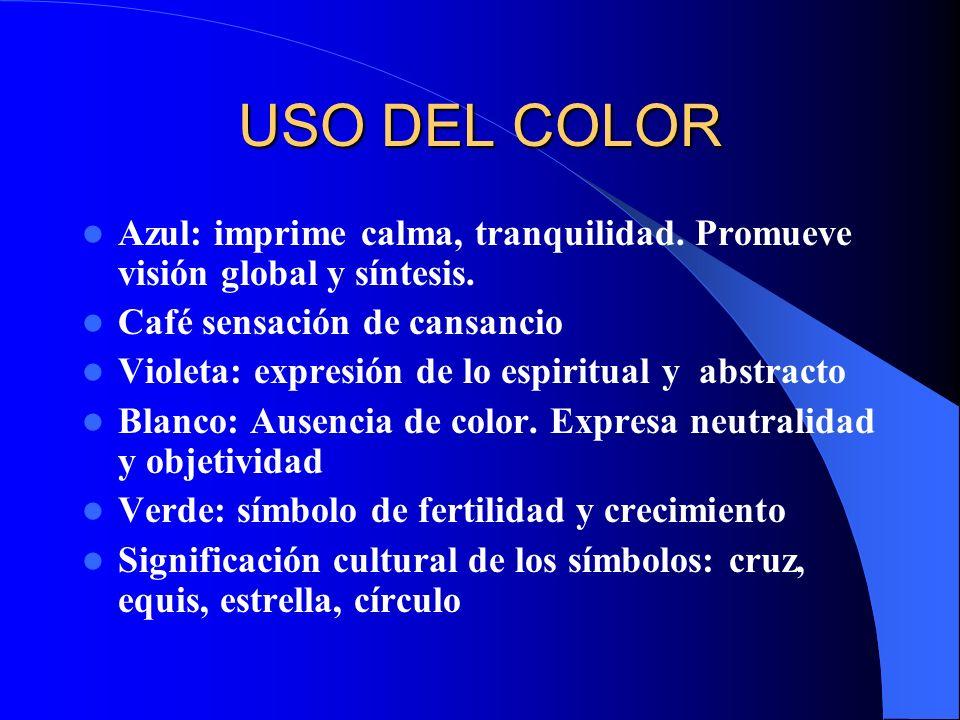 USO DEL COLOR Azul: imprime calma, tranquilidad. Promueve visión global y síntesis. Café sensación de cansancio Violeta: expresión de lo espiritual y