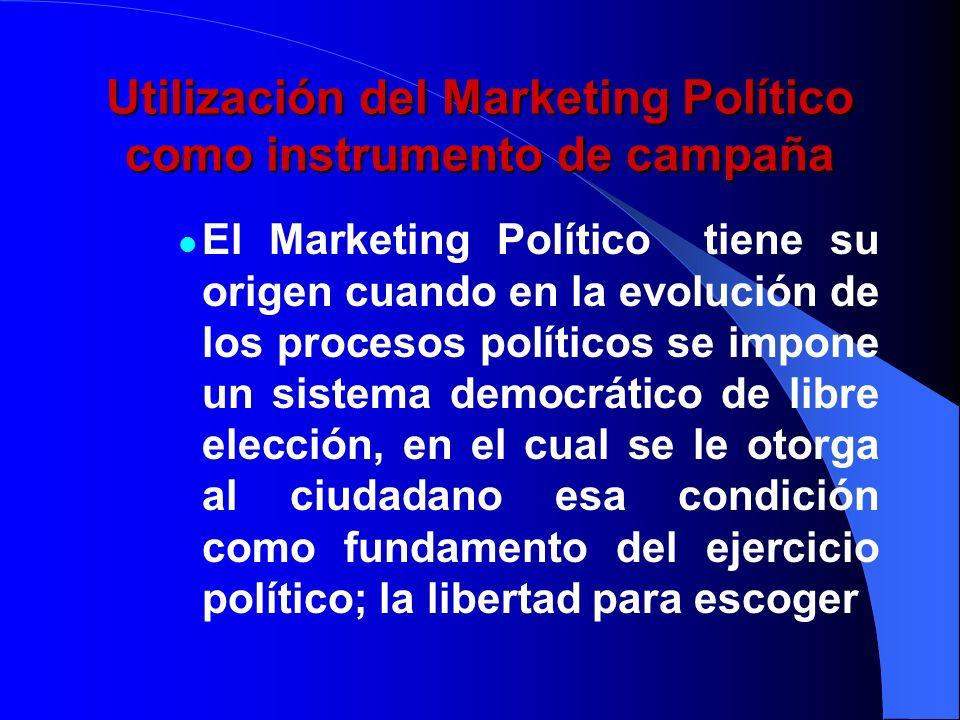 Utilización del Marketing Político como instrumento de campaña El Marketing Político tiene su origen cuando en la evolución de los procesos políticos