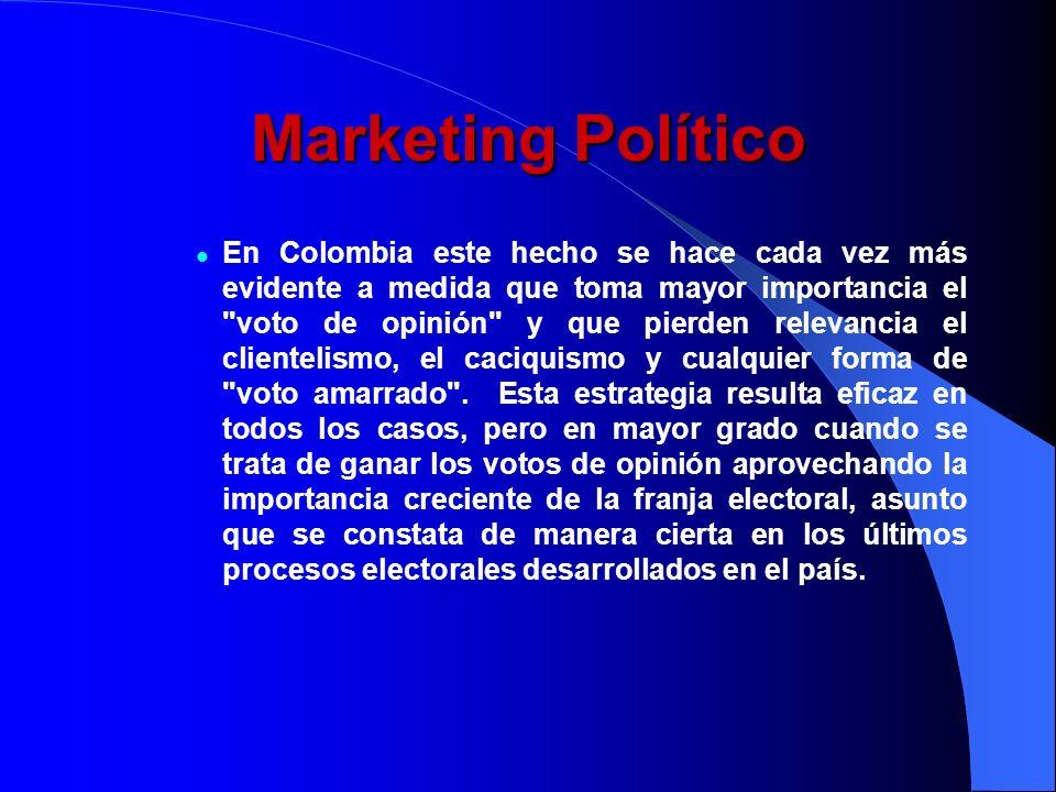 Marketing Político En Colombia este hecho se hace cada vez más evidente a medida que toma mayor importancia el