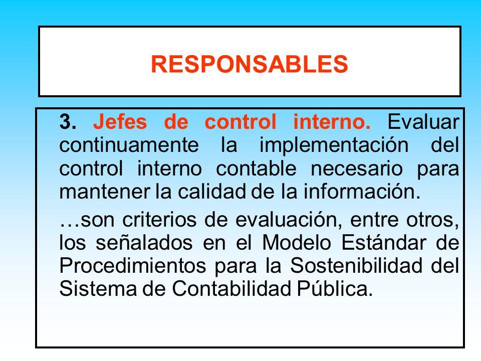 RESPONSABLES 3. Jefes de control interno. Evaluar continuamente la implementación del control interno contable necesario para mantener la calidad de l