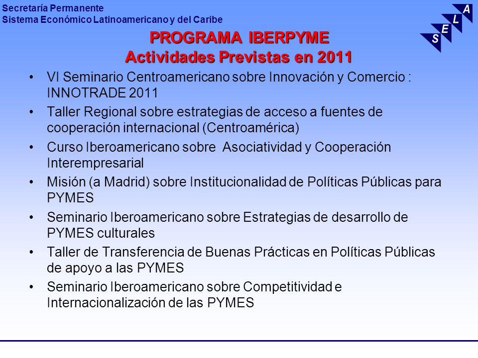 Secretaría Permanente Sistema Económico Latinoamericano y del Caribe PROGRAMA IBERPYME Actividades Previstas en 2011 VI Seminario Centroamericano sobr