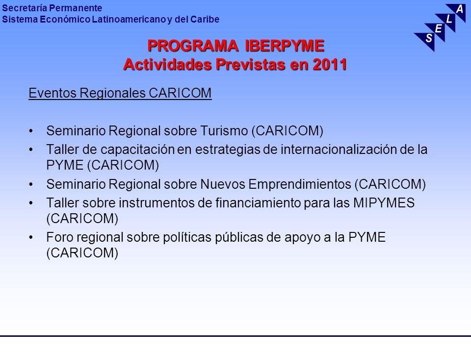 Secretaría Permanente Sistema Económico Latinoamericano y del Caribe PROGRAMA IBERPYME Actividades Previstas en 2011 Eventos Regionales CARICOM Semina