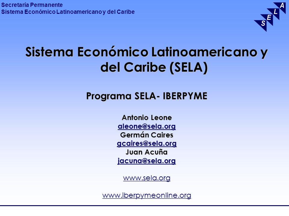 Secretaría Permanente Sistema Económico Latinoamericano y del Caribe Sistema Económico Latinoamericano y del Caribe (SELA) Programa SELA- IBERPYME Ant