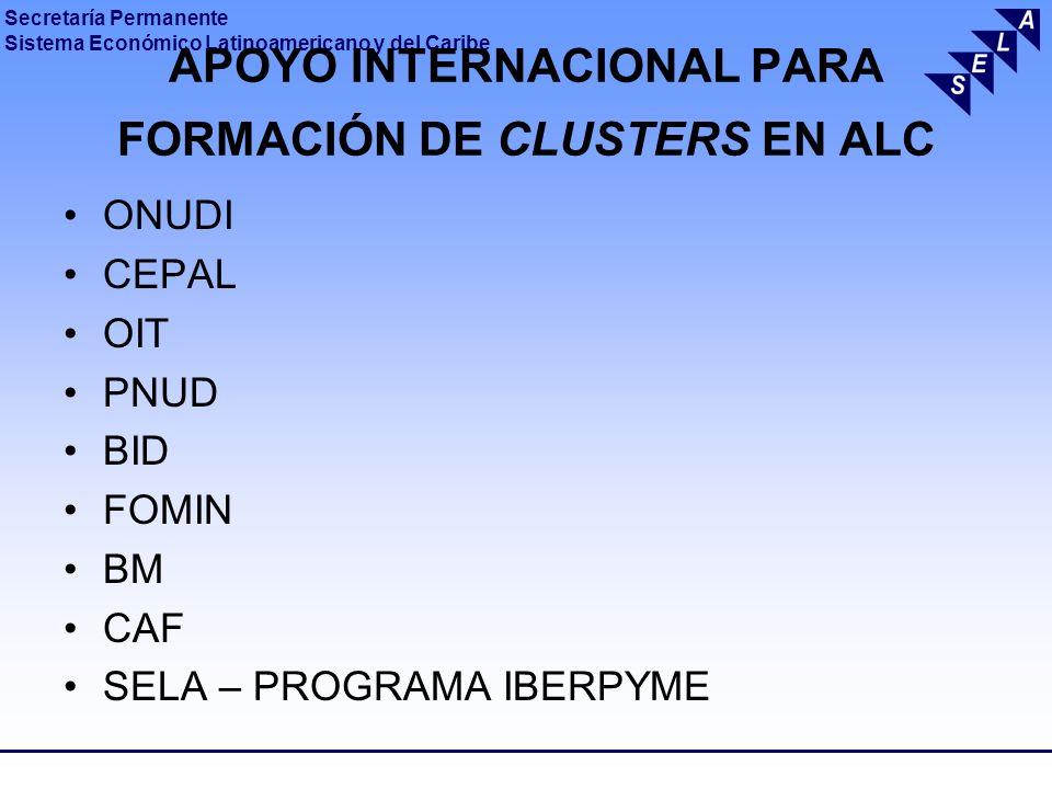 Secretaría Permanente Sistema Económico Latinoamericano y del Caribe APOYO INTERNACIONAL PARA FORMACIÓN DE CLUSTERS EN ALC ONUDI CEPAL OIT PNUD BID FO