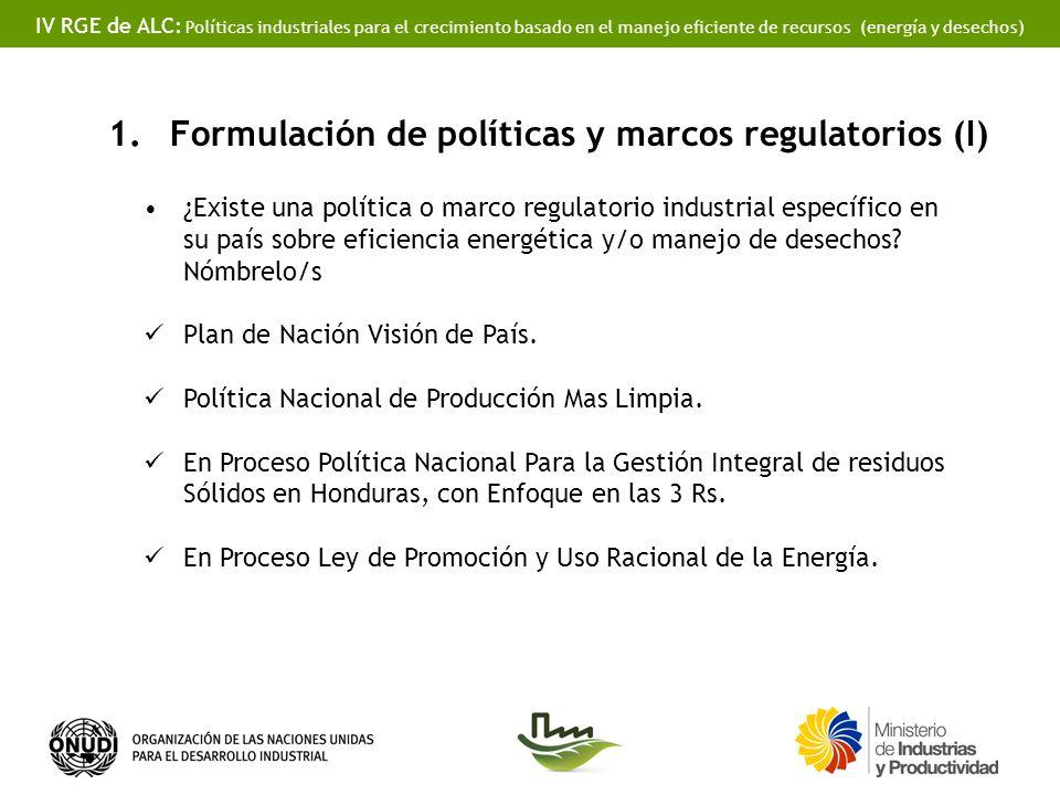 IV RGE de ALC: Políticas industriales para el crecimiento basado en el manejo eficiente de recursos (energía y desechos) 1.Formulación de políticas y marcos regulatorios (I) ¿Existe una política o marco regulatorio industrial específico en su país sobre eficiencia energética y/o manejo de desechos.