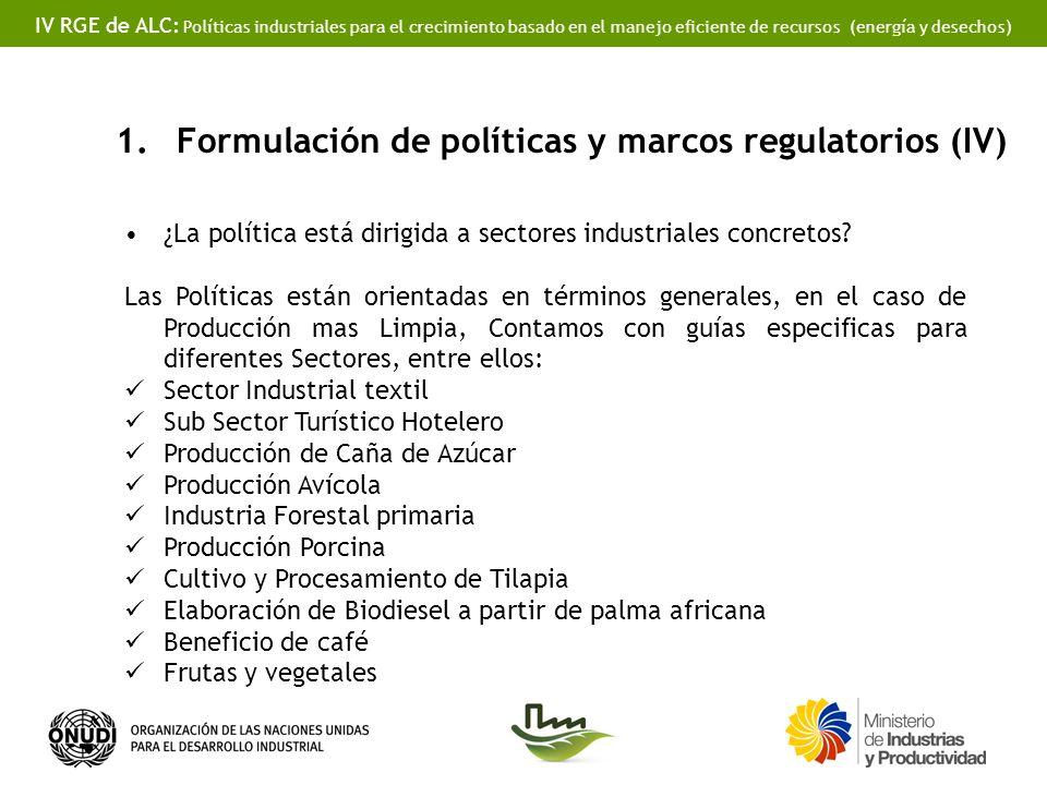 IV RGE de ALC: Políticas industriales para el crecimiento basado en el manejo eficiente de recursos (energía y desechos) 1.Formulación de políticas y marcos regulatorios (IV) ¿La política está dirigida a sectores industriales concretos.