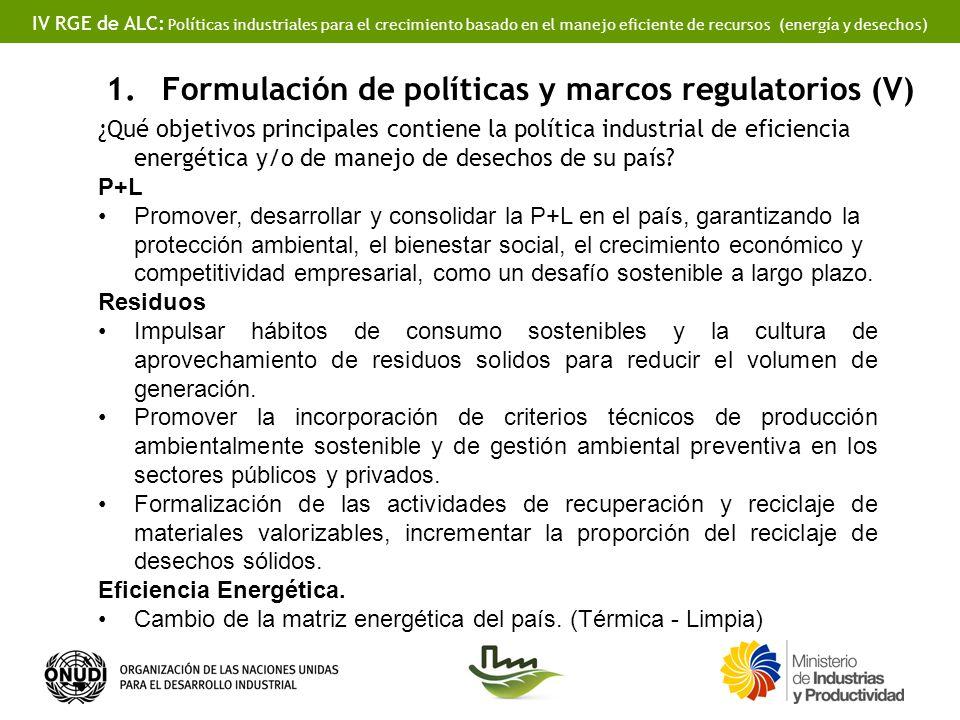IV RGE de ALC: Políticas industriales para el crecimiento basado en el manejo eficiente de recursos (energía y desechos) 1.Formulación de políticas y marcos regulatorios (V) ¿Qué objetivos principales contiene la política industrial de eficiencia energética y/o de manejo de desechos de su país.