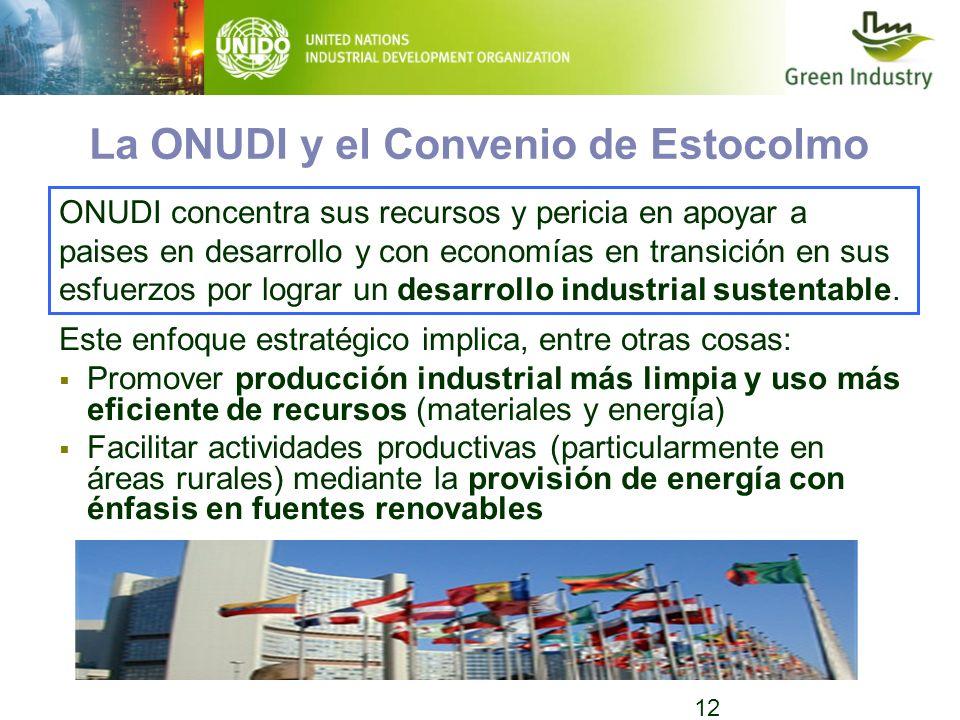 12 La ONUDI y el Convenio de Estocolmo Este enfoque estratégico implica, entre otras cosas: Promover producción industrial más limpia y uso más eficie
