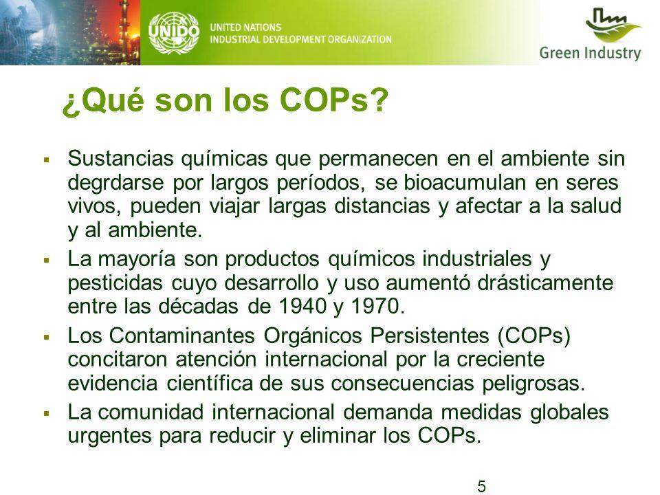 5 ¿Qué son los COPs? Sustancias químicas que permanecen en el ambiente sin degrdarse por largos períodos, se bioacumulan en seres vivos, pueden viajar