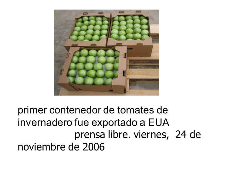 primer contenedor de tomates de invernadero fue exportado a EUA prensa libre. viernes, 24 de noviembre de 2006